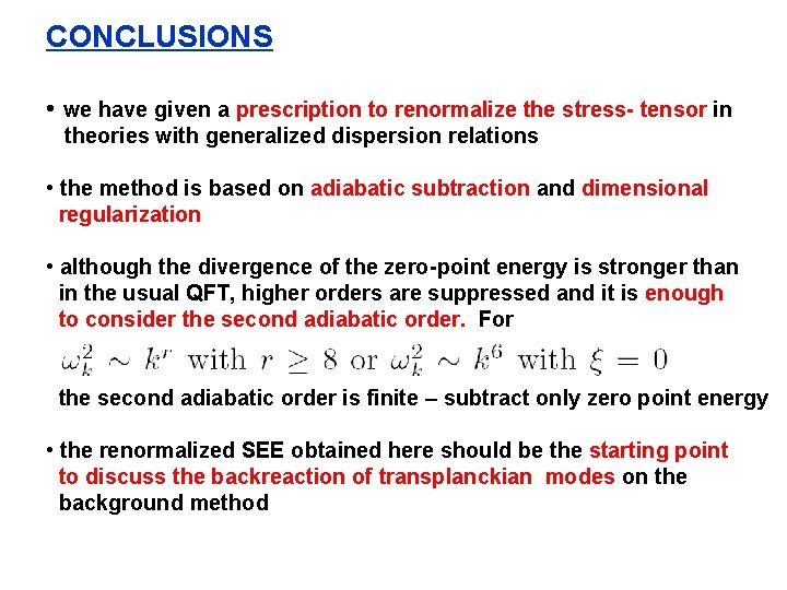 CONCLUSIONS • we have given a prescription to renormalize the stress- tensor in theories