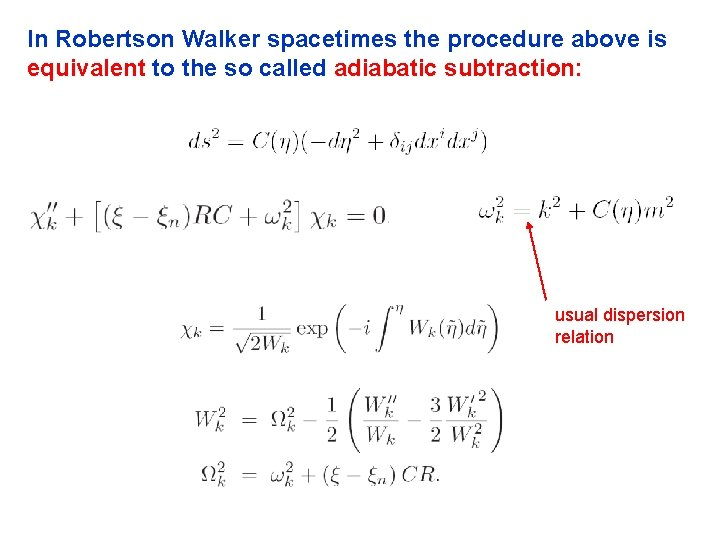 In Robertson Walker spacetimes the procedure above is equivalent to the so called adiabatic