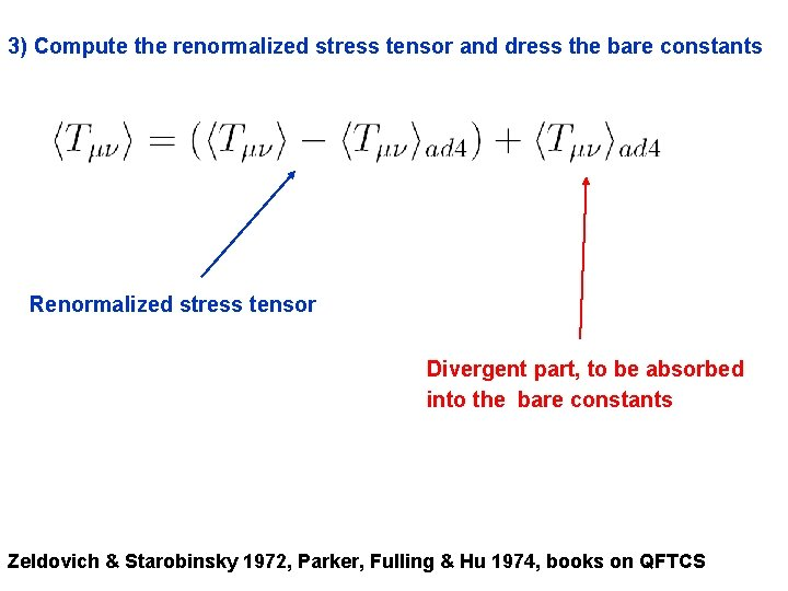 3) Compute the renormalized stress tensor and dress the bare constants Renormalized stress tensor