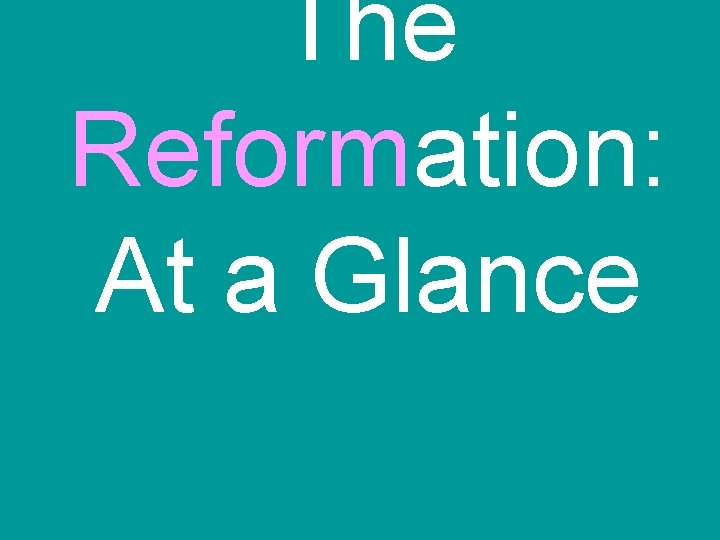 The Reformation: At a Glance