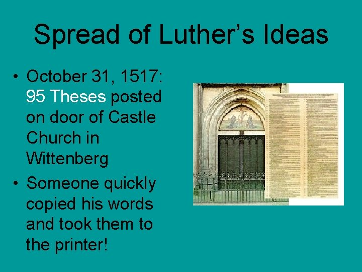 Spread of Luther's Ideas • October 31, 1517: 95 Theses posted on door of