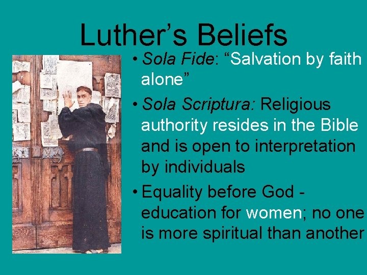 """Luther's Beliefs • Sola Fide: """"Salvation by faith alone"""" • Sola Scriptura: Religious authority"""