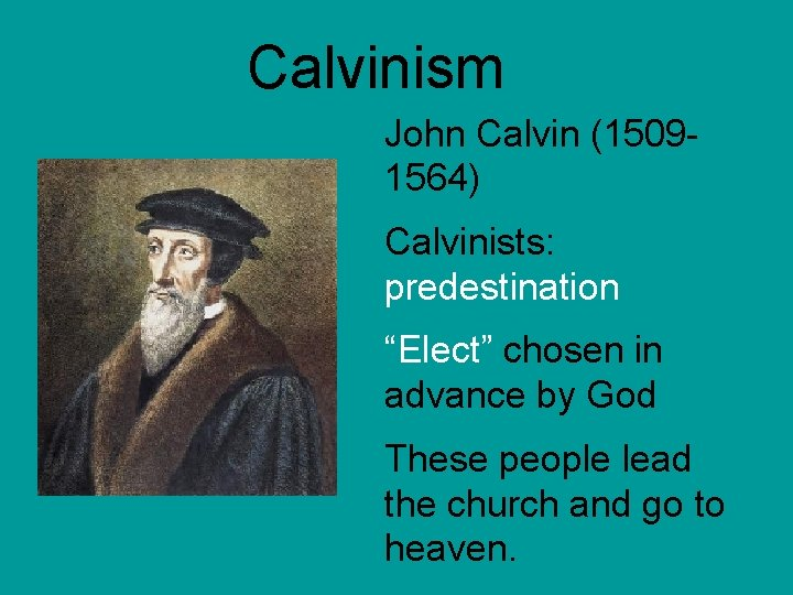 """Calvinism John Calvin (15091564) Calvinists: predestination """"Elect"""" chosen in advance by God These people"""