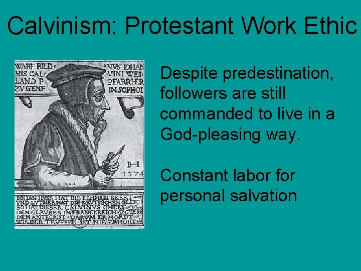 Calvinism: Protestant Work Ethic Despite predestination, followers are still commanded to live in a
