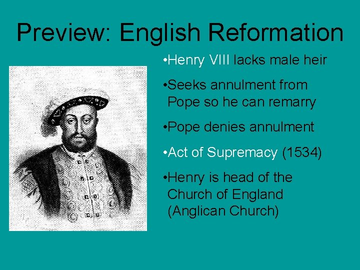 Preview: English Reformation • Henry VIII lacks male heir • Seeks annulment from Pope