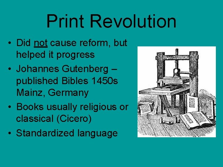 Print Revolution • Did not cause reform, but helped it progress • Johannes Gutenberg