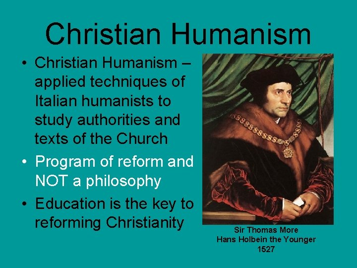 Christian Humanism • Christian Humanism – applied techniques of Italian humanists to study authorities