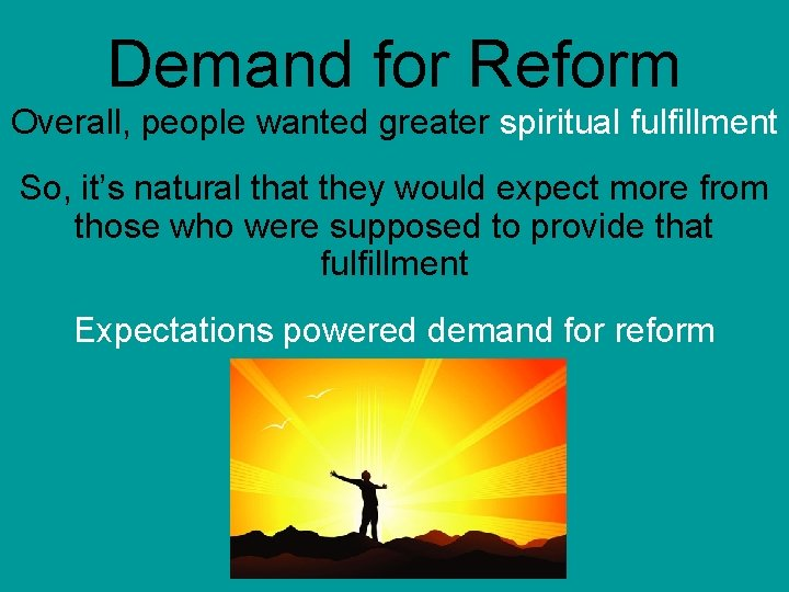 Demand for Reform Overall, people wanted greater spiritual fulfillment So, it's natural that they