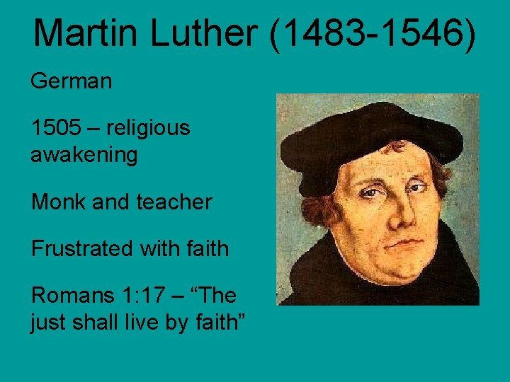 Martin Luther (1483 -1546) German 1505 – religious awakening Monk and teacher Frustrated with