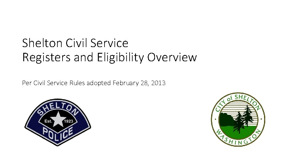Shelton Civil Service Registers and Eligibility Overview Per Civil Service Rules adopted February 28,