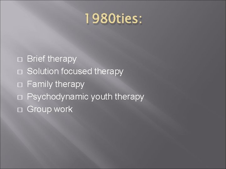 1980 ties: � � � Brief therapy Solution focused therapy Family therapy Psychodynamic youth