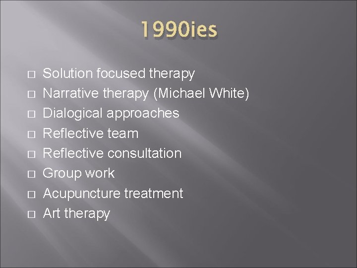 1990 ies � � � � Solution focused therapy Narrative therapy (Michael White) Dialogical
