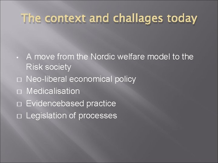 The context and challages today • � � A move from the Nordic welfare