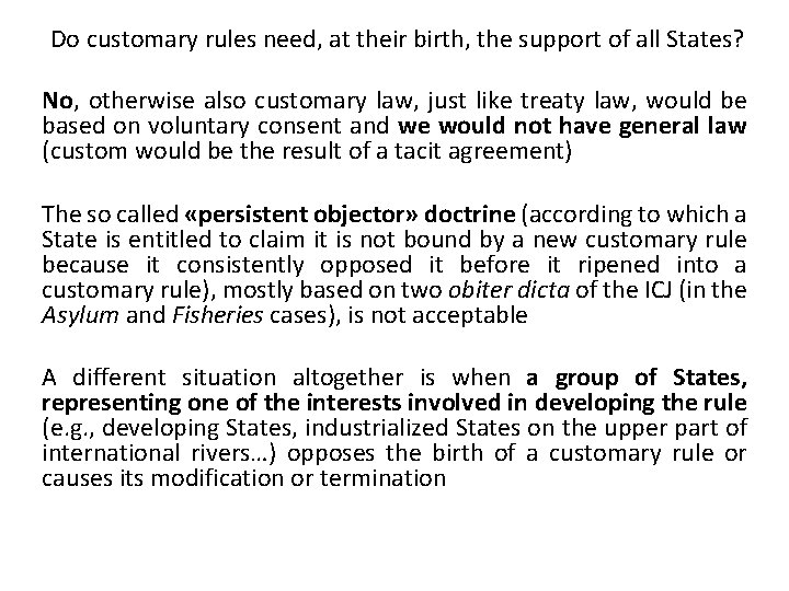 Do customary rules need, at their birth, the support of all States? No, otherwise