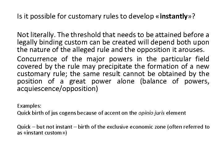 Is it possible for customary rules to develop «instantly» ? Not literally. The threshold