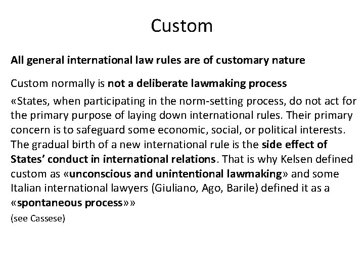 Custom All general international law rules are of customary nature Custom normally is not