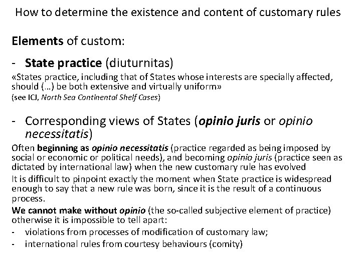 How to determine the existence and content of customary rules Elements of custom: -
