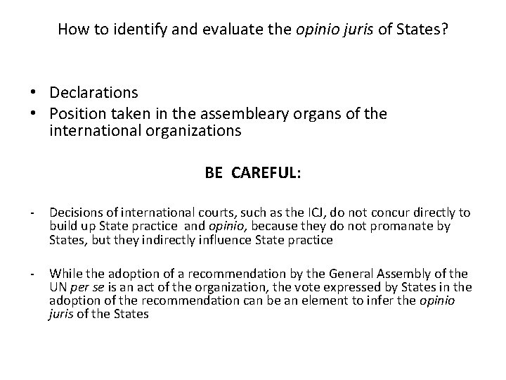 How to identify and evaluate the opinio juris of States? • Declarations • Position