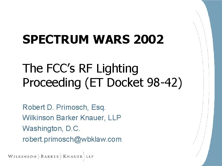 SPECTRUM WARS 2002 The FCC's RF Lighting Proceeding (ET Docket 98 -42) Robert D.