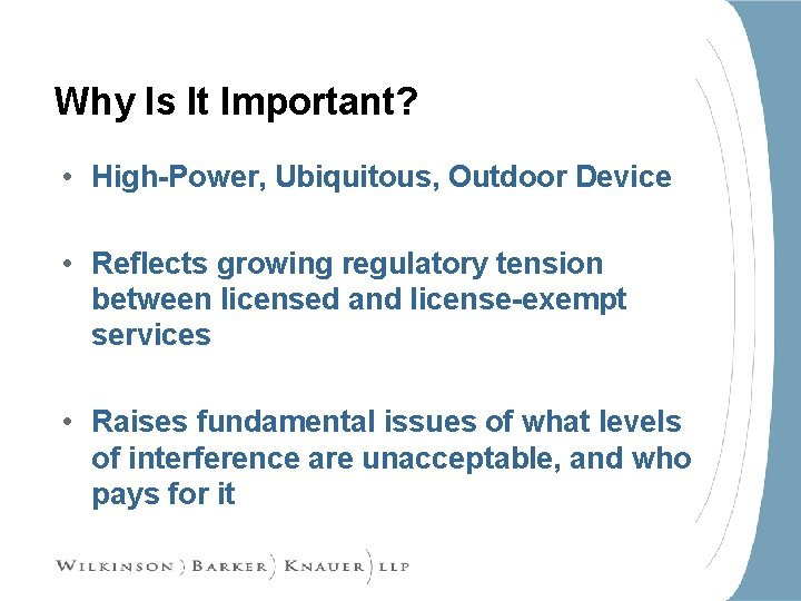 Why Is It Important? • High-Power, Ubiquitous, Outdoor Device • Reflects growing regulatory tension