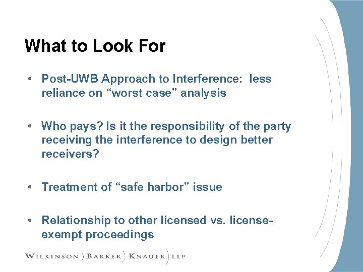 """What to Look For • Post-UWB Approach to Interference: less reliance on """"worst case"""""""