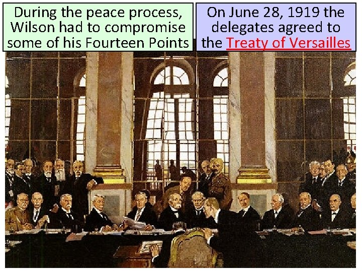 During the peace process, On June 28, 1919 the Wilson had to compromise delegates