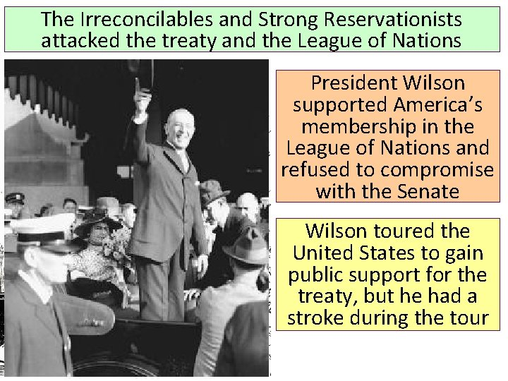 The Irreconcilables and Strong Reservationists attacked the treaty and the League of Nations President