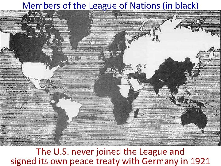 Members of the League of Nations (in black) The U. S. never joined the