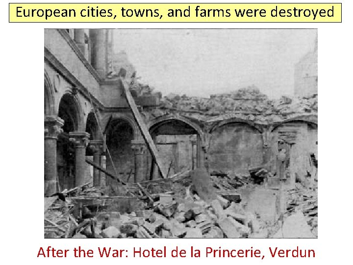 European cities, towns, and farms were destroyed Before After the. War: Hotelde delala. Princerie,