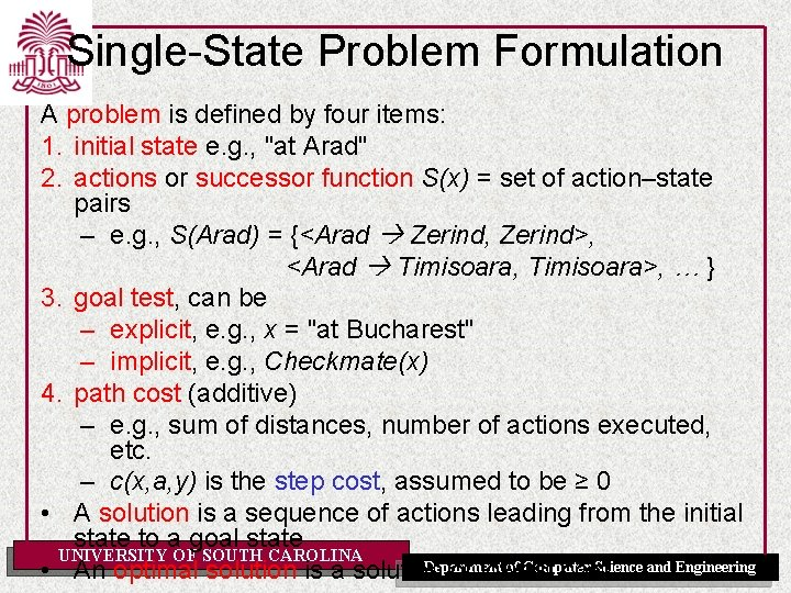 Single-State Problem Formulation A problem is defined by four items: 1. initial state e.