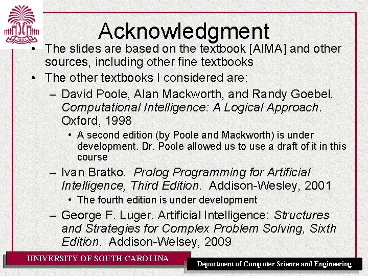 Acknowledgment • The slides are based on the textbook [AIMA] and other sources, including