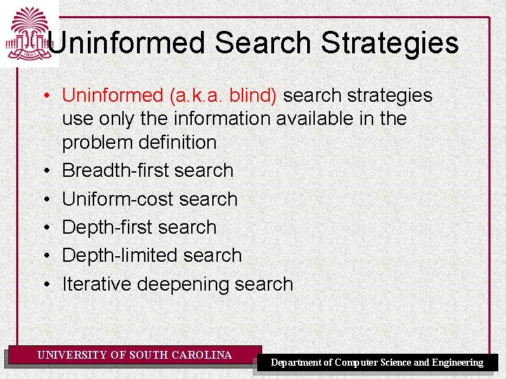 Uninformed Search Strategies • Uninformed (a. k. a. blind) search strategies use only the