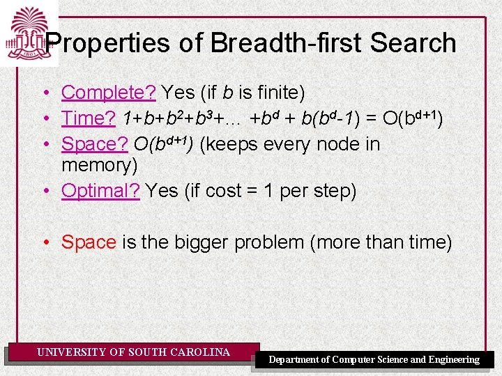 Properties of Breadth-first Search • Complete? Yes (if b is finite) • Time? 1+b+b