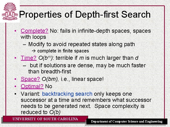 Properties of Depth-first Search • Complete? No: fails in infinite-depth spaces, spaces with loops