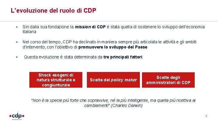 L'evoluzione del ruolo di CDP • Sin dalla sua fondazione la mission di CDP