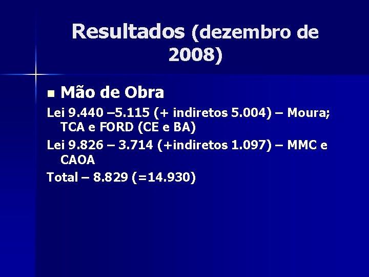Resultados (dezembro de 2008) n Mão de Obra Lei 9. 440 – 5. 115