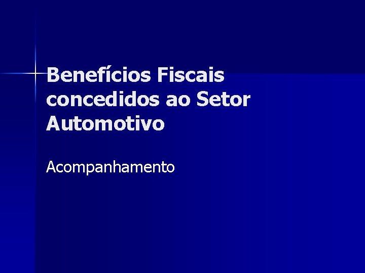 Benefícios Fiscais concedidos ao Setor Automotivo Acompanhamento