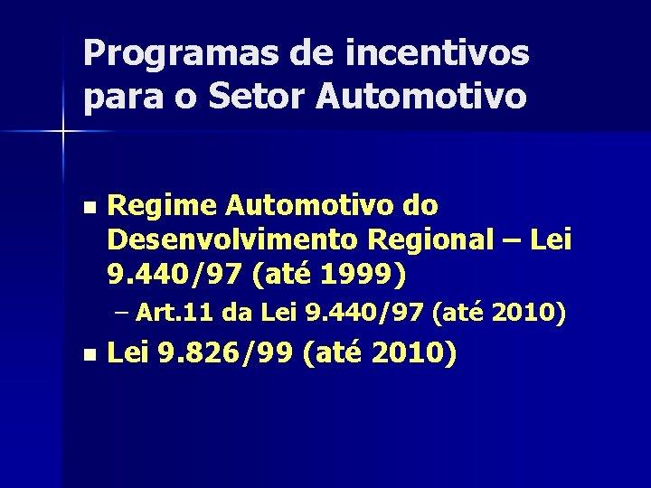Programas de incentivos para o Setor Automotivo n Regime Automotivo do Desenvolvimento Regional –