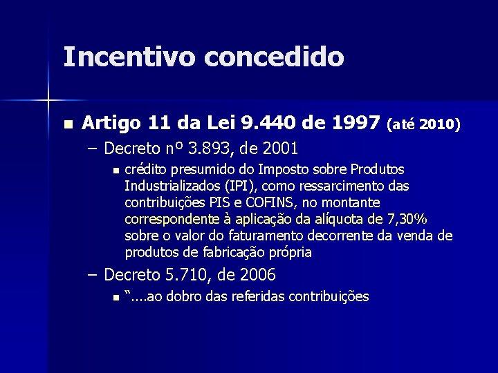 Incentivo concedido n Artigo 11 da Lei 9. 440 de 1997 (até 2010) –
