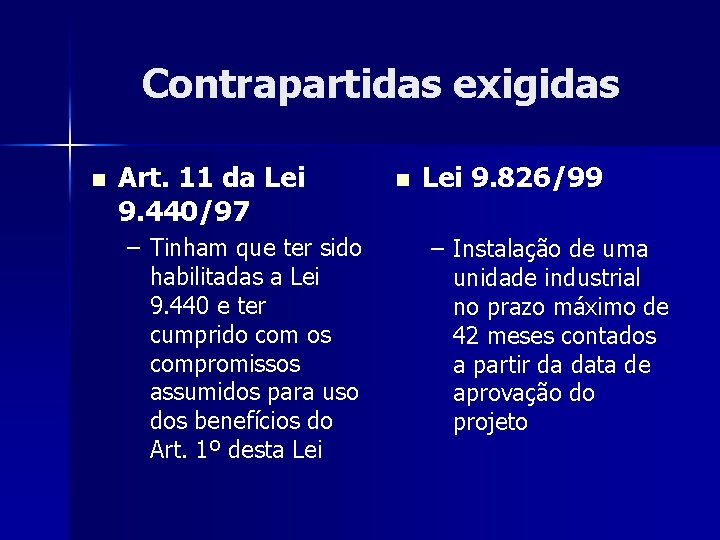 Contrapartidas exigidas n Art. 11 da Lei 9. 440/97 – Tinham que ter sido