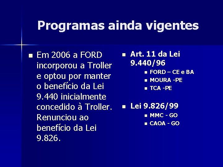 Programas ainda vigentes n Em 2006 a FORD incorporou a Troller e optou por