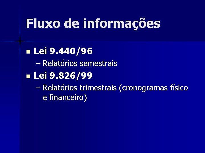 Fluxo de informações n Lei 9. 440/96 – Relatórios semestrais n Lei 9. 826/99