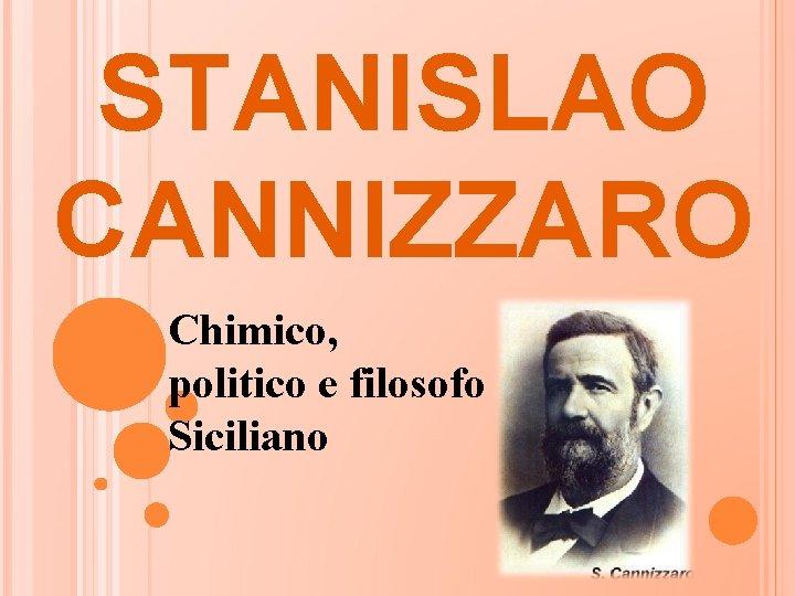 STANISLAO CANNIZZARO Chimico, politico e filosofo Siciliano