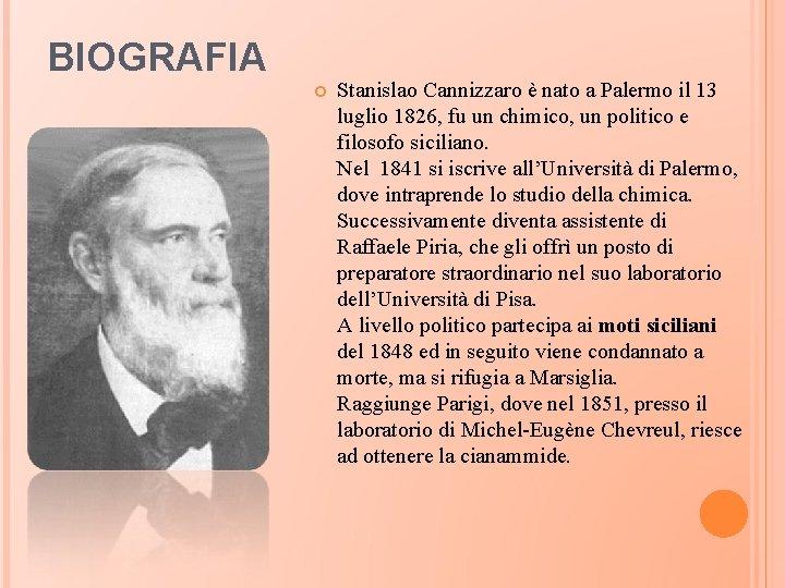 BIOGRAFIA Stanislao Cannizzaro è nato a Palermo il 13 luglio 1826, fu un chimico,