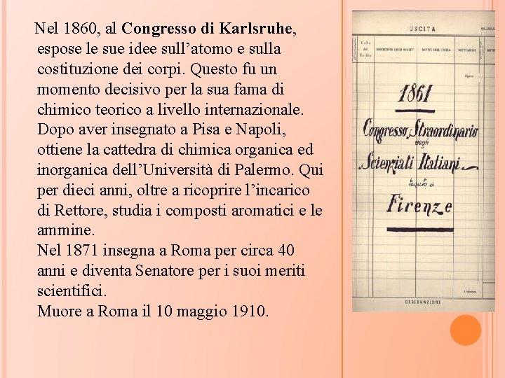Nel 1860, al Congresso di Karlsruhe, espose le sue idee sull'atomo e sulla