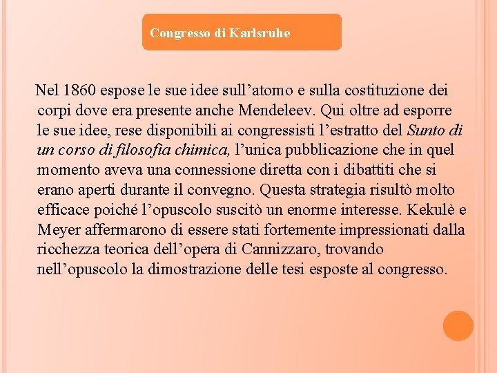 Congresso di Karlsruhe Nel 1860 espose le sue idee sull'atomo e sulla costituzione dei