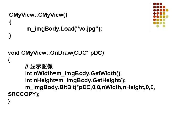 "CMy. View: : CMy. View() { m_img. Body. Load(""vc. jpg""); } void CMy. View:"