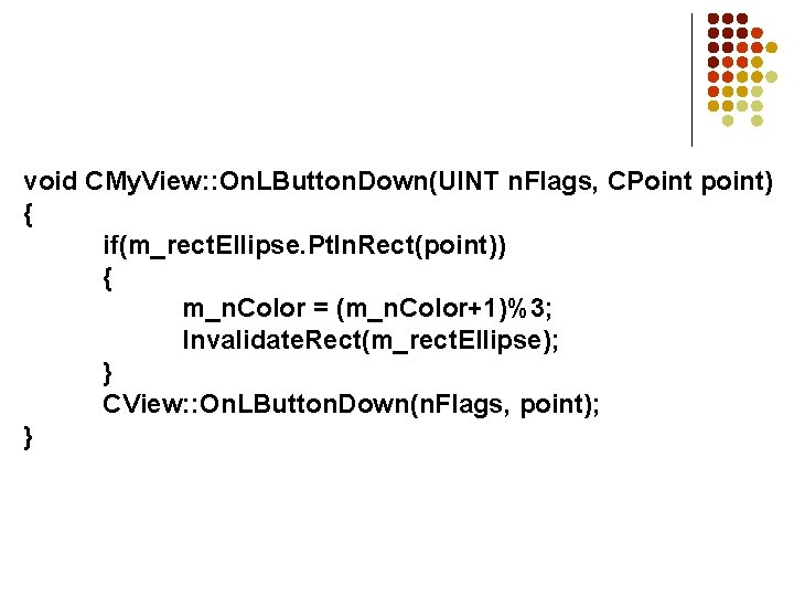void CMy. View: : On. LButton. Down(UINT n. Flags, CPoint point) { if(m_rect. Ellipse.