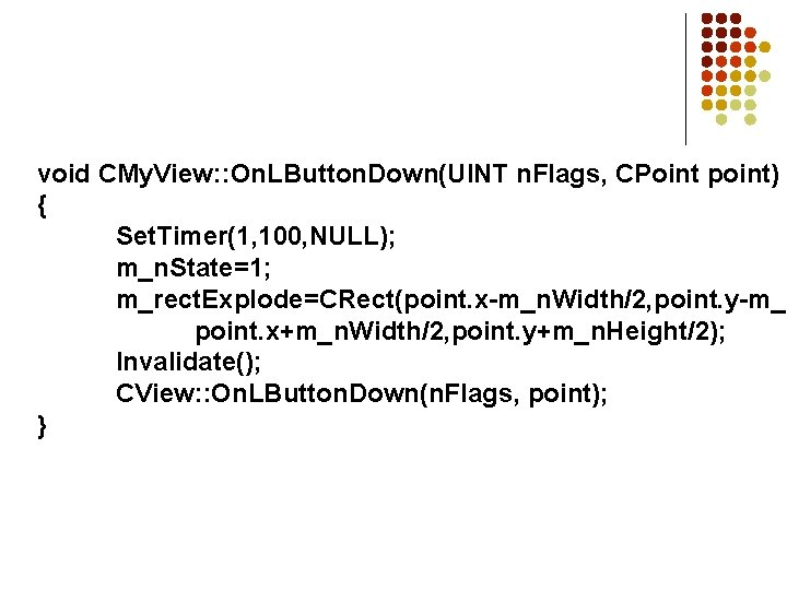 void CMy. View: : On. LButton. Down(UINT n. Flags, CPoint point) { Set. Timer(1,