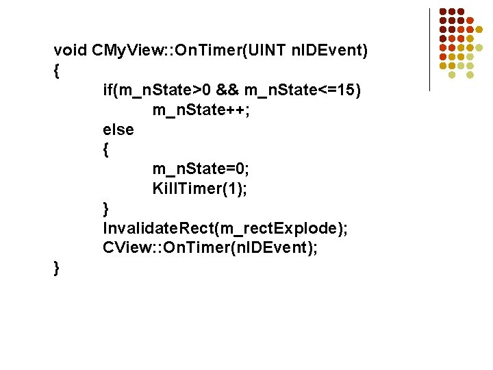 void CMy. View: : On. Timer(UINT n. IDEvent) { if(m_n. State>0 && m_n. State<=15)